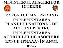 MINISTERUL AFACERILOR INTERNE RAPORTUL MAI PRIVIND IMPLEMENTAREA PLANULUI NAȚIONAL DE ACȚIUNI PENTRU IMPLEMENTAREA ACORDULUI DE ASOCIERE RM-UE (PNAAA) ÎN ANUL 2015